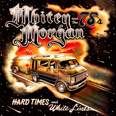 Whitey Morgan And The 78's - Hard Times And White Lines