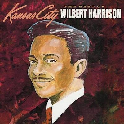 Wilbert Harrison - Kansas City: The Best Of Wilbert Harrison