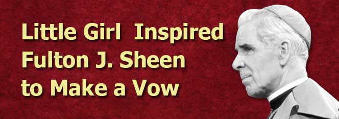Little Girl Inspired Fulton J. Sheen to Make a Vow
