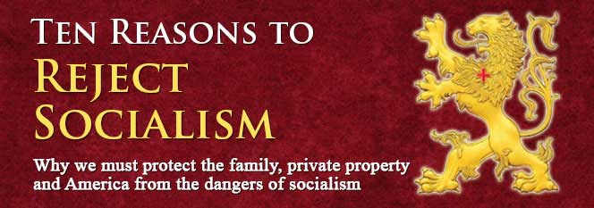 Ten Reasons to reject socialism - why we must protect the family, private property and America from the dangers of socialism