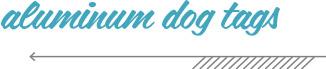 Aluminum Dog Tags