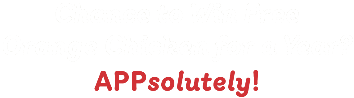 Chance to win free Orange Chicken for a year? APPsolutely!