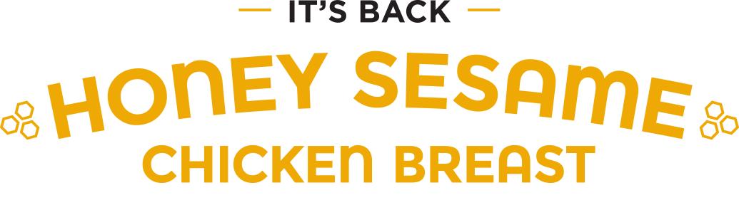 It'S Back, HONEY SESAME CHICKEN BREAST
