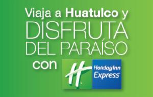 Disfruta de Huatulco con Holiday Inn Express