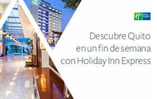 Hospédate en Holiday Inn Express Quito un fin de semana