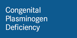 Chapter 12: Congenital Plasminogen Deficiency