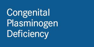Chapter 12: Congenital Plasminogen Deficiency