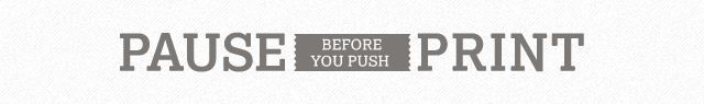 Pause before you push print