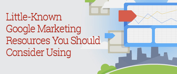 Little-Known Google Marketing Resources You Should Consider Using
