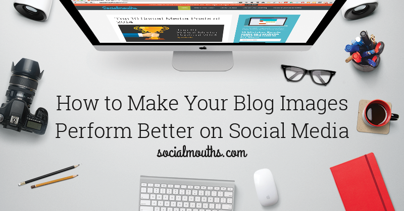How to Make Your Blog Images Perform Better on Social Media