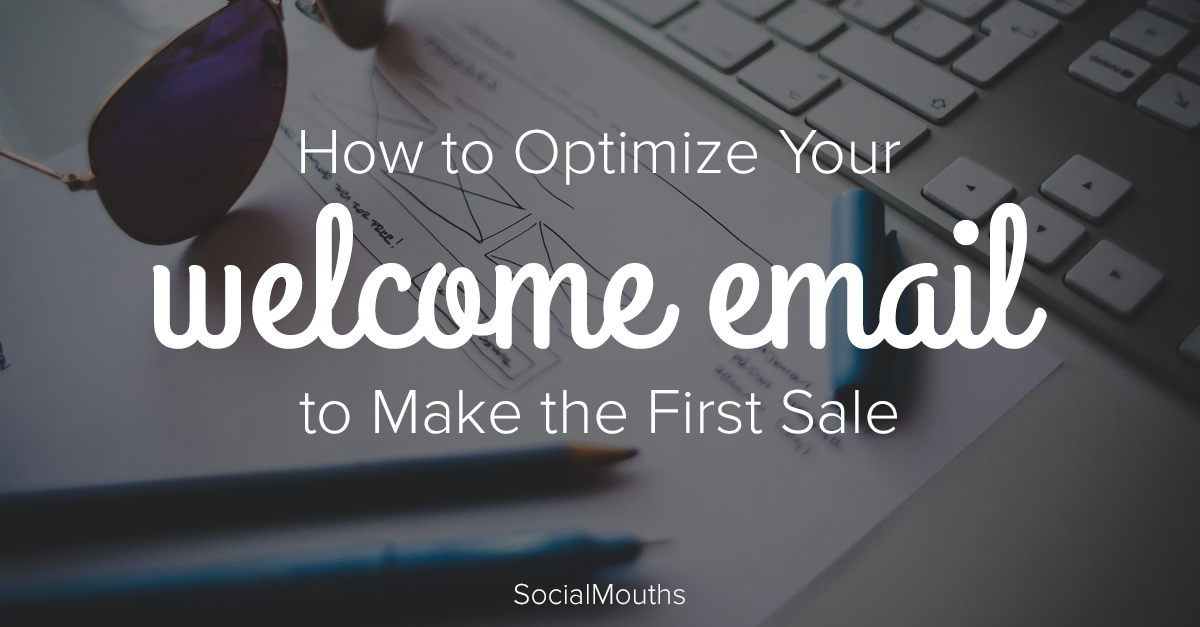 How to optimize your welcome email to make the first sale