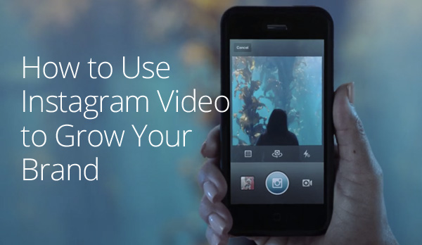 How to Use Instagram Video to Grow Your Brand