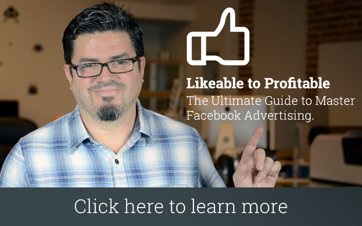 Likeable to Profitable: The Ultimate Guide to Master Facebook Advertising