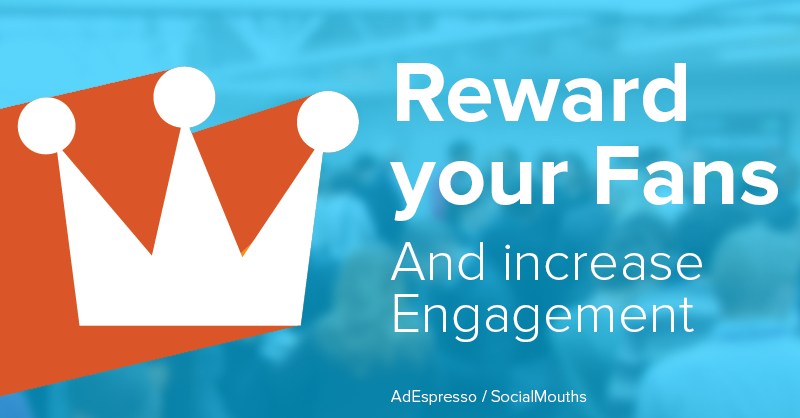 10 Creative Ways To Reward Your Facebook Fans & Increase Engagement