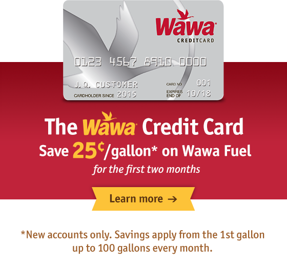 The Wawa Credit Card - Save 25¢/gallon* on Wawa Fuel for the first 2 months! Learn more!