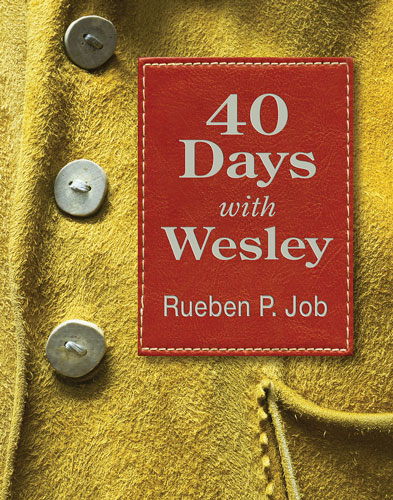 40 Days with Wesley: A Daily Devotional Journey by Rueben P. Job