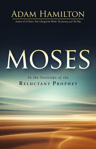 Moses: In the Footsteps of the Reluctant Prophet by Adam Hamilton
