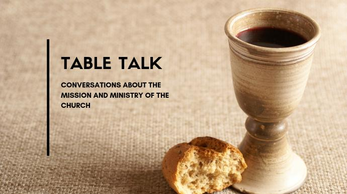 Conversations about the ministry and mission of the church. Image of ccommunion table courtesy of the Connectional Table. Created in Canva.