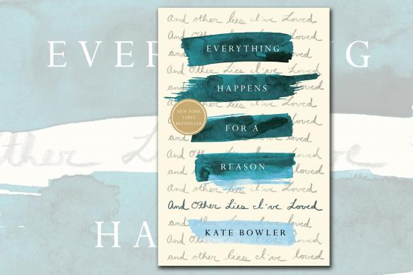 """United Methodist Kate Bowler chronicles her faith journey after a cancer diagnosis """"kicked down the walls"""" of her life. Artwork for """"Everything Happens for A Reason: And Other Lies I've Loved,"""" courtesy of Random House."""