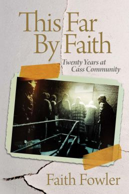 """This Far by Faith,"" by the Rev. Faith Fowler, is the first book published by Cass Community Publishing House."