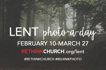 Share your images with Rethink Church during their Photo-A-Day Lenten challenge. Graphic courtesy of Rethink Church.