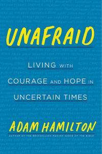 Unafraid is written by United Methodist pastor the Rev. Adam Hamilton.
