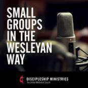 Small Groups in the Wesleyan Way is a podcast by Discipleship Ministries. Image courtesy Discipleship Ministries of the United Methodist Church.