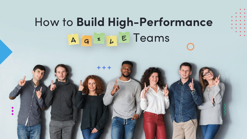 How To Build High-Performance Agile Teams
