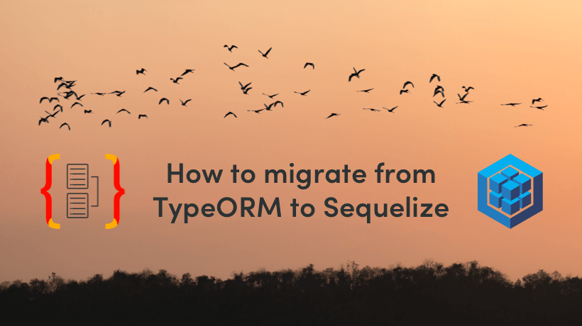 How To Migrate From TypeORM to Sequelize