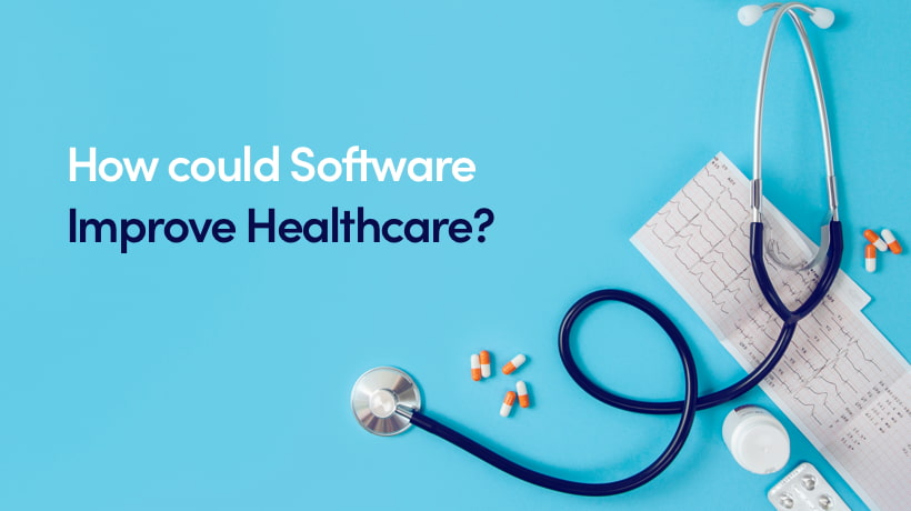 How Could Software Improve Healthcare?