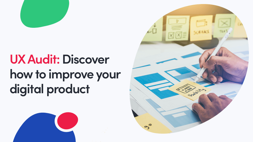 User Experience (UX) Audit: Discover How To Improve Your Digital Product
