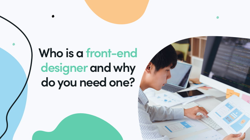 Who Is A Front-End Designer And Why Do You Need One?