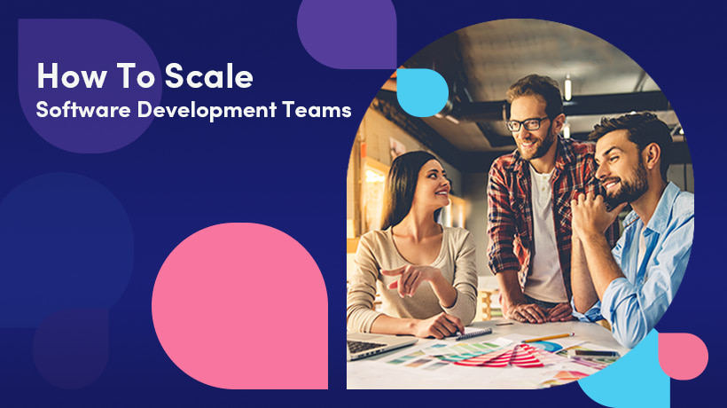 How To Scale Software Development Teams Successfully