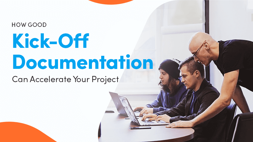 How Good Kick-Off Documentation Can Accelerate Your Project