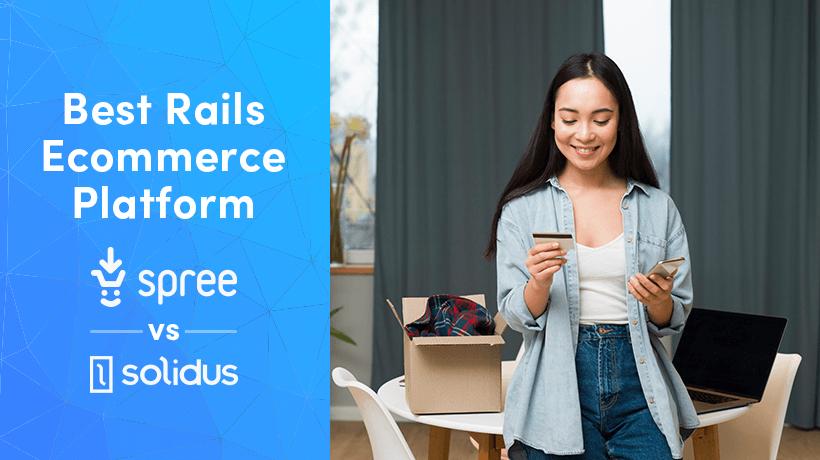 Best Ruby On Rails eCommerce Platform: Spree Vs Solidus