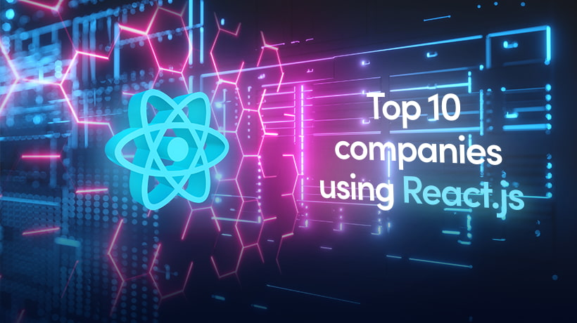 Top 10 Companies Using React.js