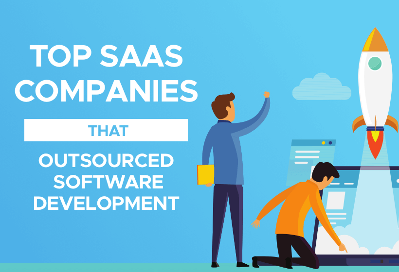 Top SaaS Companies That Outsourced Software Development