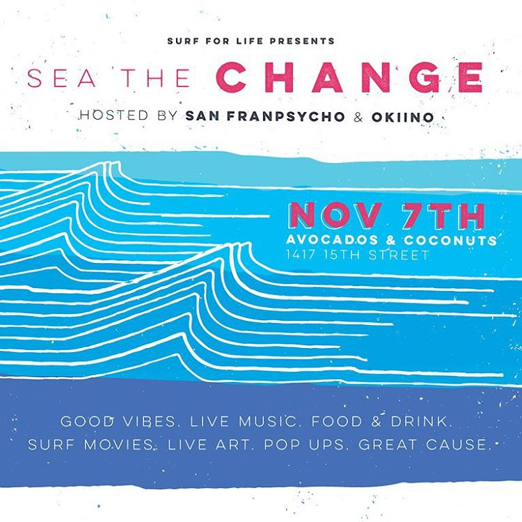 PARTY WITH PURPOSE for Surf For Life |we are co-hosting our first big event with our buddies from @sanfranpsycho SATURDAY 11/7 SEA THE CHANGE Party @avocadosandcoconuts  GOOD VIBES.LIVE MUSIC.POP-UPS.ART.FOOD.DRINK.GREAT CAUSE. funds for Surf For Life,...