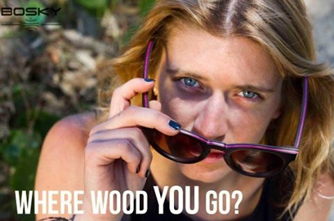 Don't forgot to post a picture for the photo contest telling us where you wood go with a pair of bosky sunglasses!