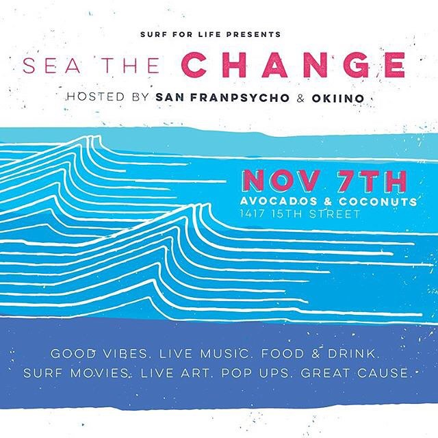 This Saturday, 11/7 PARTY WITH PURPOSE for Surf For Life |we are co-hosting our first big event with our buddies from @sanfranpsycho SATURDAY 11/7 SEA THE CHANGE Party @avocadosandcoconuts  GOOD VIBES.LIVE MUSIC.POP-UPS.ART.FOOD.DRINK.GREAT CAUSE....