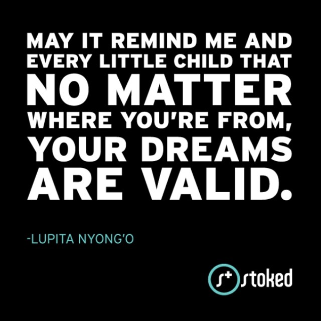 On Sunday, Oscar Winner Lupita Nyong'o gave an inspiring speech that hit home with us. Your Dreams Are Valid. #StokedToDream