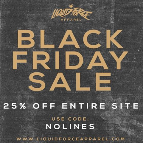 Liquid Force Apparel Black Friday Sale. Starts 12am tonight and goes through Sunday.  Head over to liquidforceapparel.com and do some shopping.  25% off the entire apparel site.  Code: NOLINES #blackfriday #nolines #LiquidForce