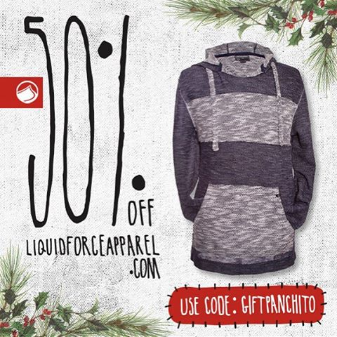 The Liquid Force Apparel Holiday Sale Day 6.  The deals keep on coming! Today get 50% off the Panchito fleece. The Poncho inspired light weight terry pullover. Use Code: GIFTPANCHITO at check out for 50% off. #LiquidForceApparel #Pancho #Fleece #Holidays