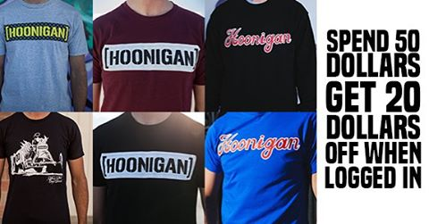 FREE MONEY: We're giving you $20 towards you're next purchase when you LOGIN and spend 50 or more on #hooniganDOTcom.