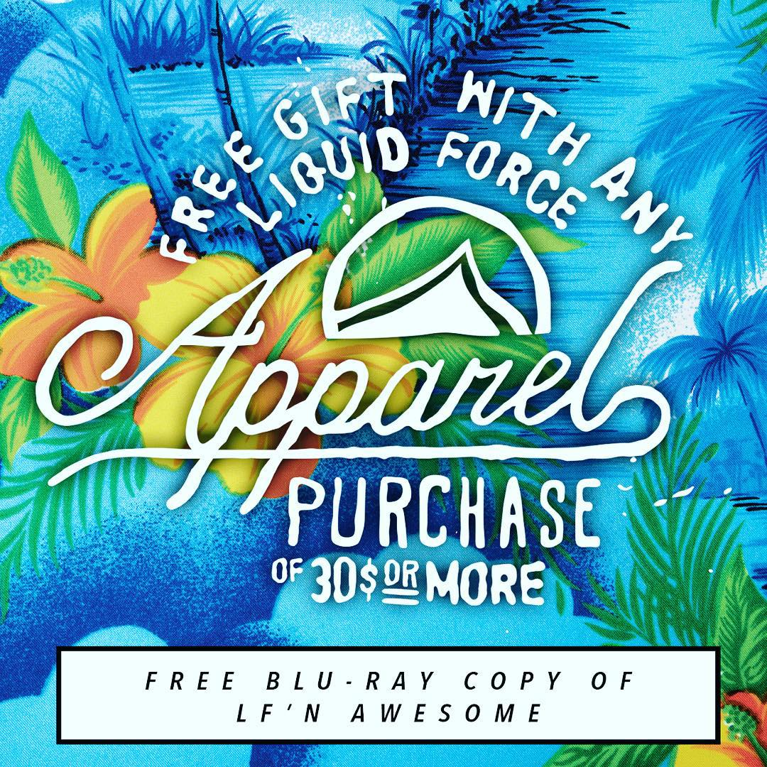 It's an LF'N Awesome deal!!! Head over to liquidforceapparel.com spend $30 or more and receive a free Blu-Ray copy of LF'N Awesome. Voted Video of the Year by Alliance. Sale starts Wednesday, 11/20 and runs for a week ending next Wednesday. ...