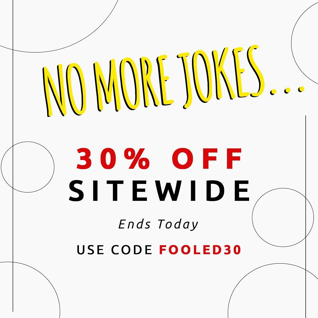 This is not an #aprilfools joke {yes, the self-tee was} 30% off everything ends today. Shop, shop, shop!!