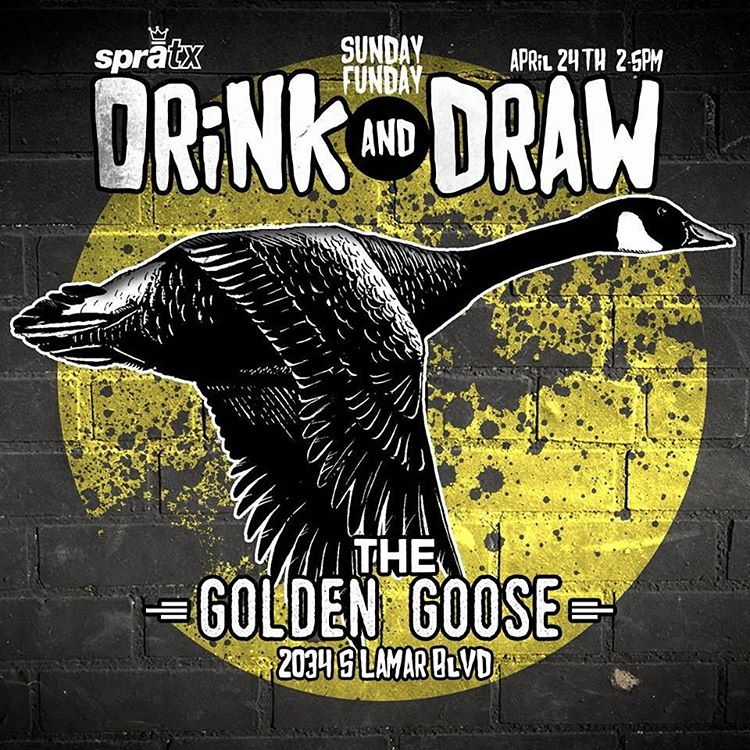 Hang Out. Meet Artists. Sketch with Us.  SprATX artist Drink + Draw Sunday Funday at the Golden Goose. Local artists, live drawing, and trading black books.  Bring your sketch book and join us!  Where: The Golden Goose 2034 S Lamar Blvd, Austin, Texas...