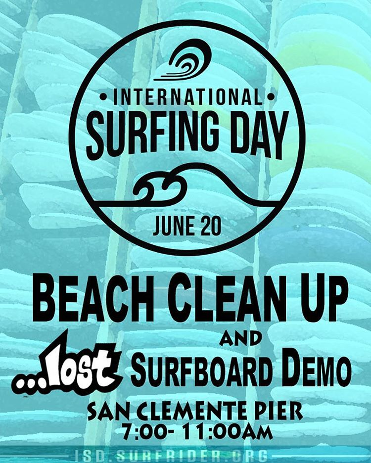 - Join us at the San Clemente Pier June 20th from 7:00 - 11:00 for the international surfing day beach clean up/ Surfboard demo with…lost.  Pick up a little trash and test out a new summer 16 …lost surfboard model. Yours to Enjoy, Yours to Protect. 364...