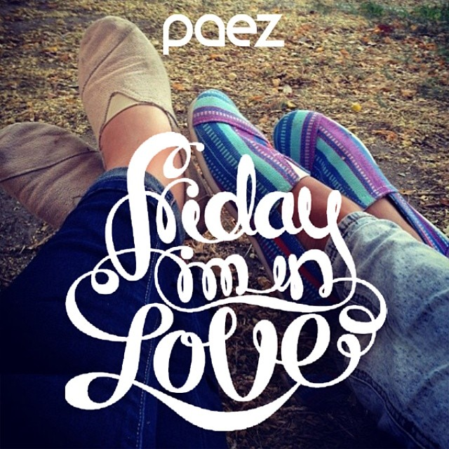 ♫ Monday you can fall apart Tuesday, Wednesday break my heart Oh, Thursday doesn't even start It's Friday I'm in love ♫  #PaezInspire #FridayImInLove #PaezShoes #Friday #Love #Paez