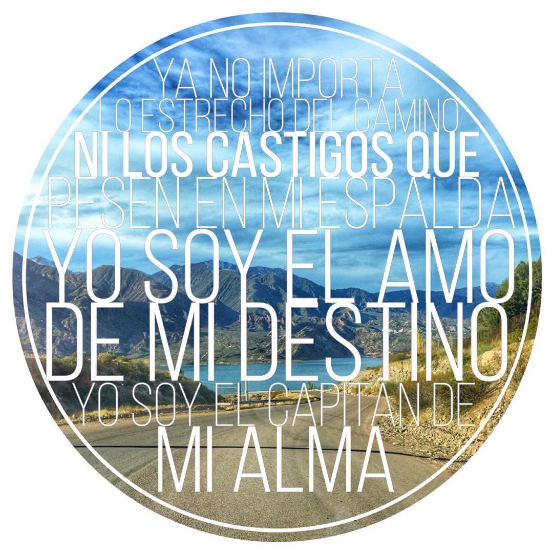No matter how narrow the road is, or the punish  weighing on my back I am the master of my fate: I am the captain of my soul  Ya no importa lo estrecho del camino, ni los castigos que pesen en mi espalda, yo soy el amo de mi destino, yo soy el capitán...